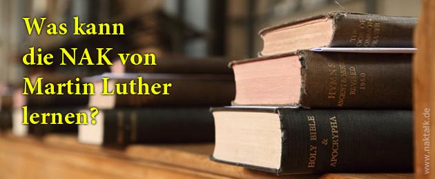 Was kann die NAK von Martin Luther lernen