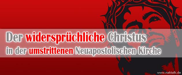 Der widersprüchliche Christus in der umstrittenen NAK