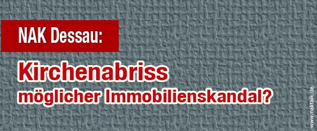 NAK Dessau Kirchenabriss möglicher Immobilienskandal