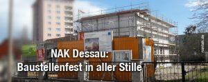 NAK Dessau Baustellenfest in aller Stille