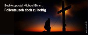 Bezirksapostel Ehrich: Lieber doch nicht mit Jesus tauschen