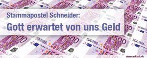 Stammapostel Schneider: Gott erwartet von uns Geld