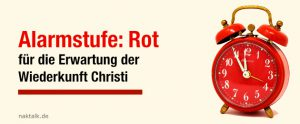Alarmstufe Rot für die Wiederkunft Christi