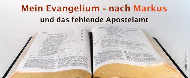 Mein Evangelium nach Markus und das fehlende Apostelamt