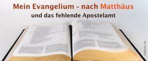 Mein Evangelium - nach Matthäus und das fehlende Apostelamt