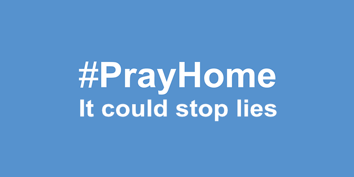 Pray home and stop lies